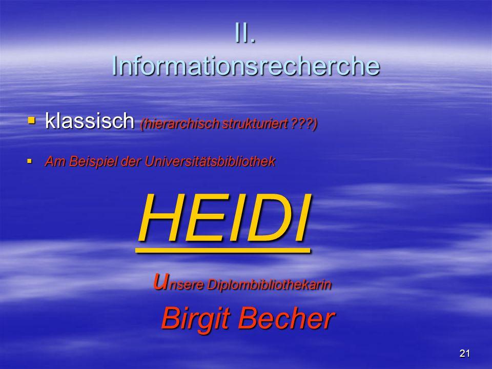 II. Informationsrecherche klassisch (hierarchisch strukturiert ???) klassisch (hierarchisch strukturiert ???) Am Beispiel der Universitätsbibliothek A
