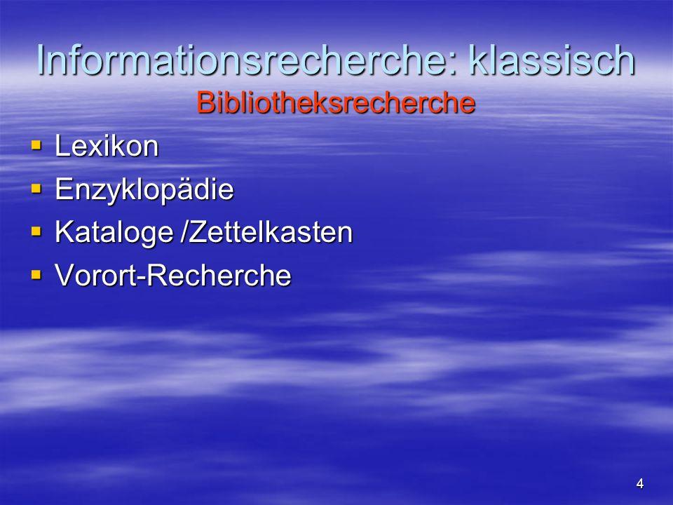 Informationsrecherche: klassisch Bibliotheksrecherche Lexikon Lexikon Enzyklopädie Enzyklopädie Kataloge /Zettelkasten Kataloge /Zettelkasten Vorort-Recherche Vorort-Recherche 4