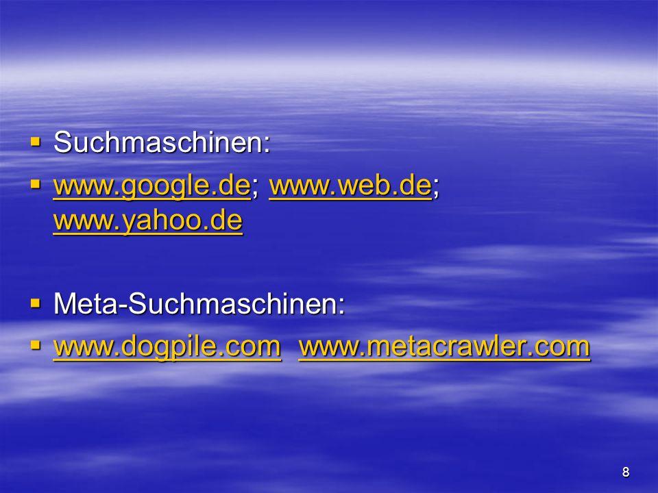 Suchmaschinen: Suchmaschinen: www.google.de; www.web.de; www.yahoo.de www.google.de; www.web.de; www.yahoo.de www.google.dewww.web.de www.yahoo.de www.google.dewww.web.de www.yahoo.de Meta-Suchmaschinen: Meta-Suchmaschinen: www.dogpile.com www.metacrawler.com www.dogpile.com www.metacrawler.com www.dogpile.comwww.metacrawler.com www.dogpile.comwww.metacrawler.com 8