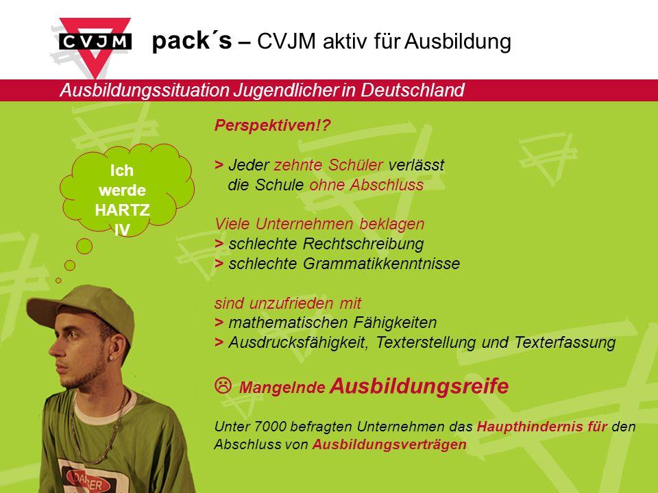 pack´s – CVJM aktiv für Ausbildung Ausbildungssituation Jugendlicher in Deutschland Ich werde HARTZ IV Perspektiven!.