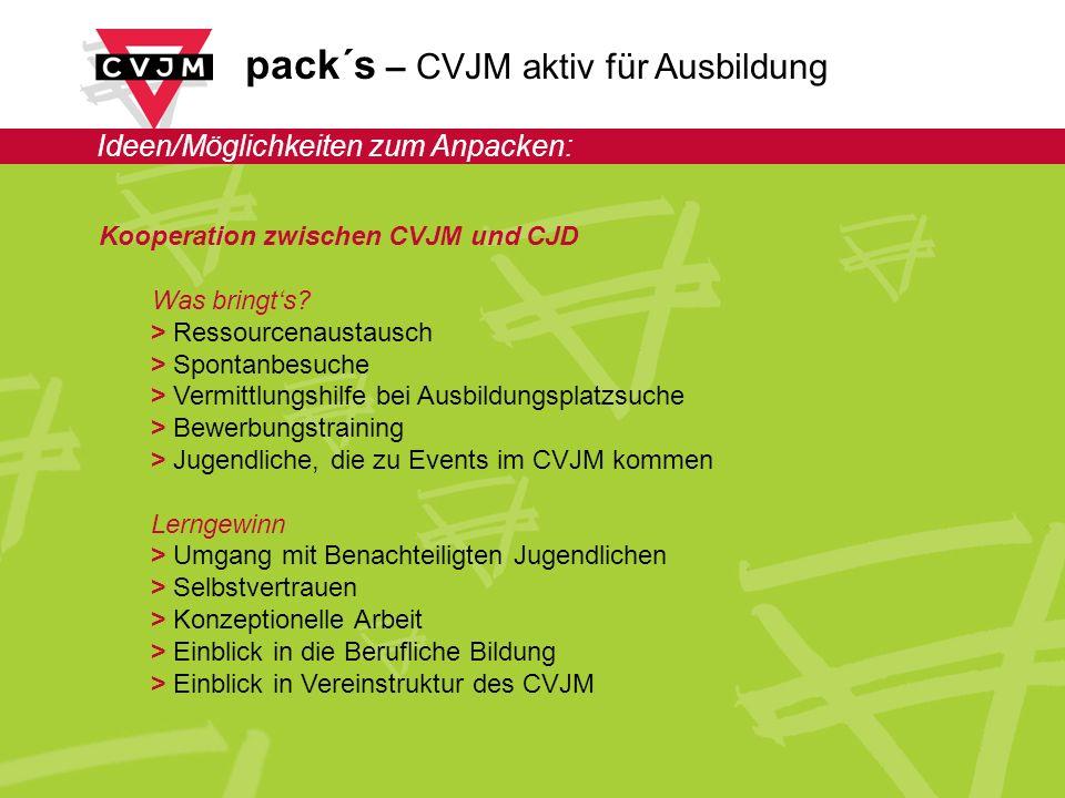 pack´s – CVJM aktiv für Ausbildung Ideen/Möglichkeiten zum Anpacken: Kooperation zwischen CVJM und CJD Was bringts.