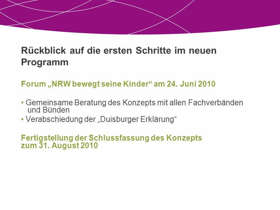 Rückblick auf die ersten Schritte im neuen Programm Forum NRW bewegt seine Kinder am 24. Juni 2010 Gemeinsame Beratung des Konzepts mit allen Fachverb