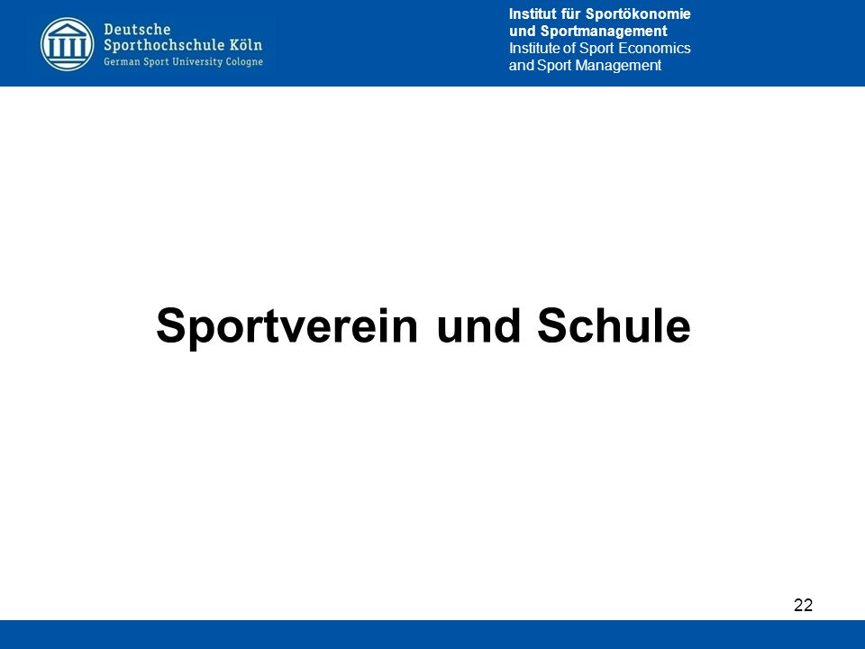 Institut für Sportökonomie und Sportmanagement Institute of Sport Economics and Sport Management Sportverein und Schule 22