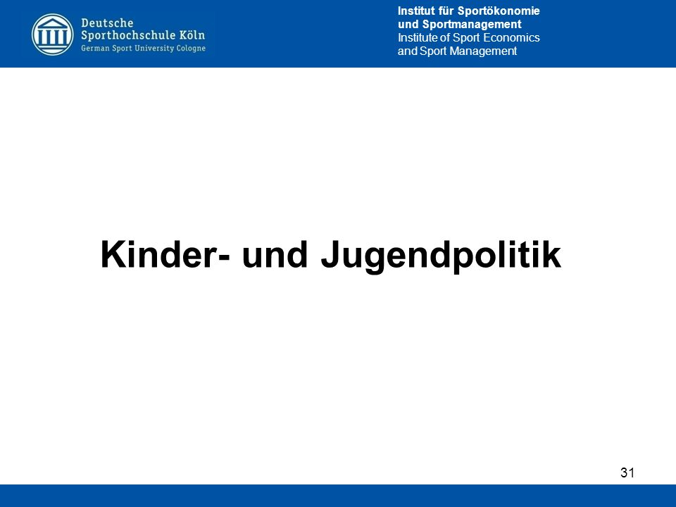 Institut für Sportökonomie und Sportmanagement Institute of Sport Economics and Sport Management Kinder- und Jugendpolitik 31