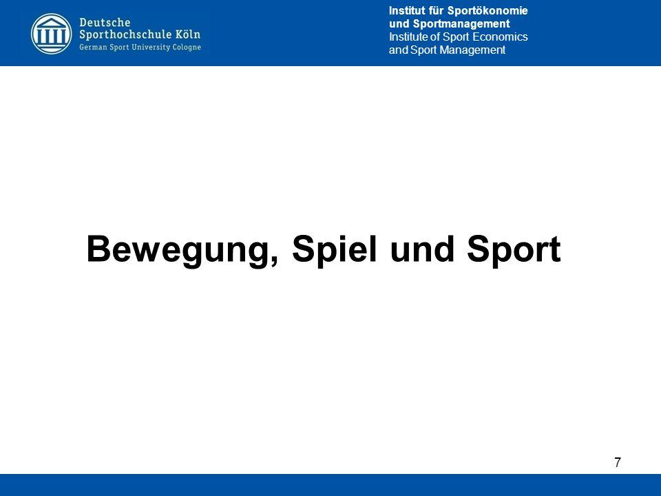 Institut für Sportökonomie und Sportmanagement Institute of Sport Economics and Sport Management Bewegung, Spiel und Sport 7