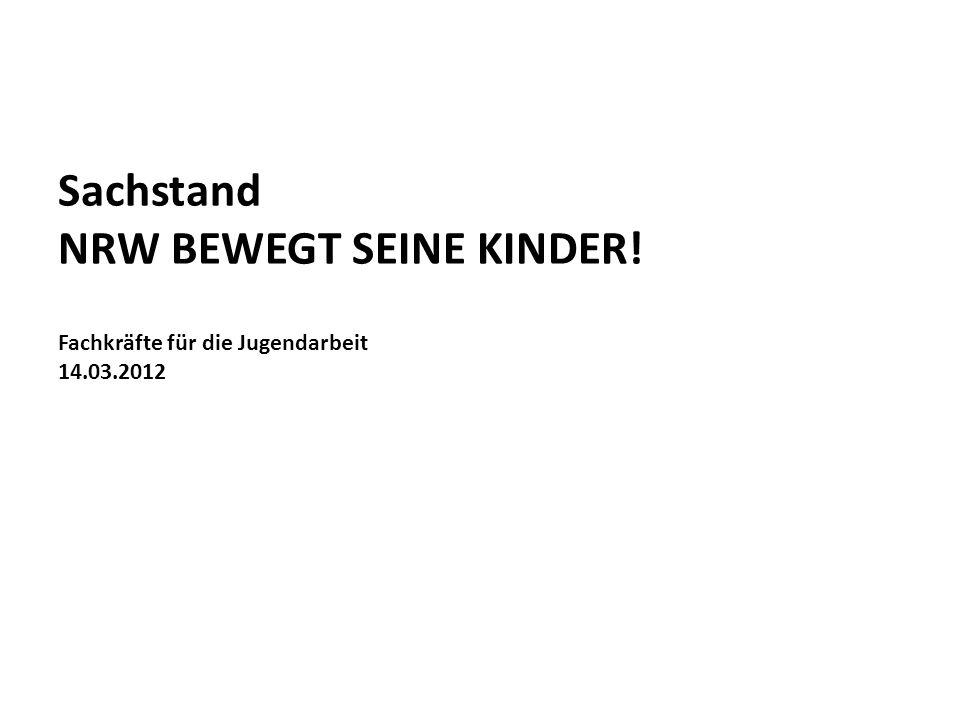 Sachstand NRW BEWEGT SEINE KINDER! Fachkräfte für die Jugendarbeit 14.03.2012