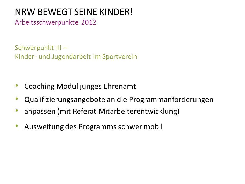 NRW BEWEGT SEINE KINDER! Arbeitsschwerpunkte 2012 Schwerpunkt III – Kinder- und Jugendarbeit im Sportverein Coaching Modul junges Ehrenamt Qualifizier