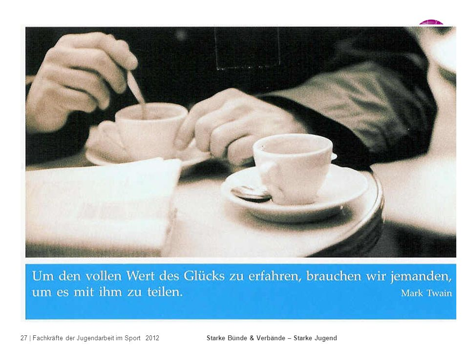 27 | Fachkräfte der Jugendarbeit im Sport 2012 Starke Bünde & Verbände – Starke Jugend