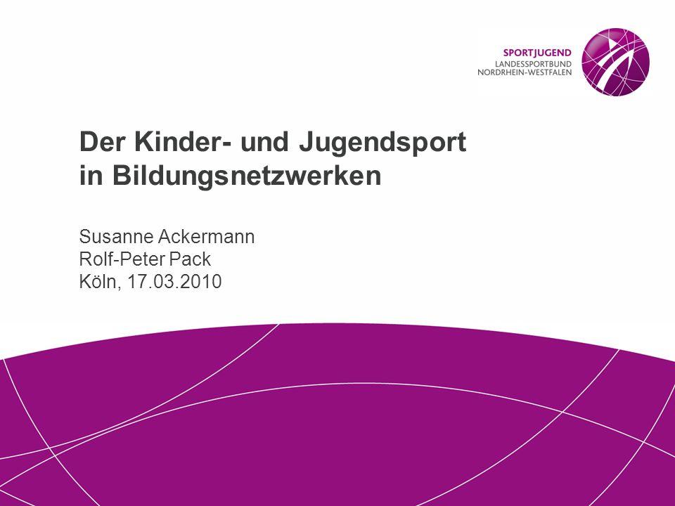 1 | Der Kinder- und Jugendsport in Bildungsnetzwerken, Köln 17.03.2010 1 Der Kinder- und Jugendsport in Bildungsnetzwerken Susanne Ackermann Rolf-Pete