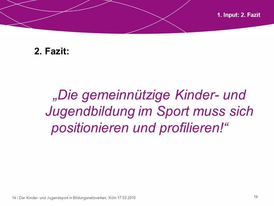 14 | Der Kinder- und Jugendsport in Bildungsnetzwerken, Köln 17.03.2010 14 2. Fazit: Die gemeinnützige Kinder- und Jugendbildung im Sport muss sich po