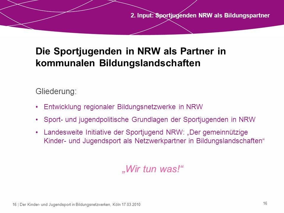 16 | Der Kinder- und Jugendsport in Bildungsnetzwerken, Köln 17.03.2010 16 Die Sportjugenden in NRW als Partner in kommunalen Bildungslandschaften Gli