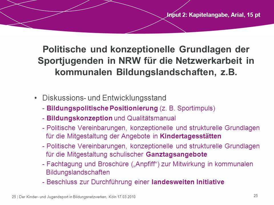 25 | Der Kinder- und Jugendsport in Bildungsnetzwerken, Köln 17.03.2010 25 Politische und konzeptionelle Grundlagen der Sportjugenden in NRW für die N