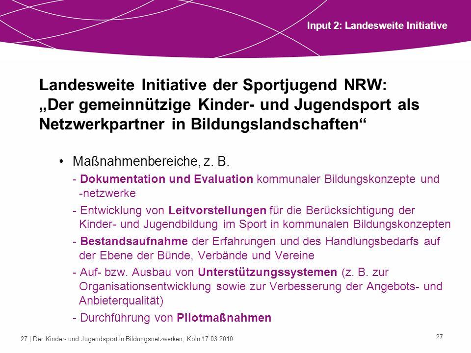 27 | Der Kinder- und Jugendsport in Bildungsnetzwerken, Köln 17.03.2010 27 Landesweite Initiative der Sportjugend NRW: Der gemeinnützige Kinder- und J