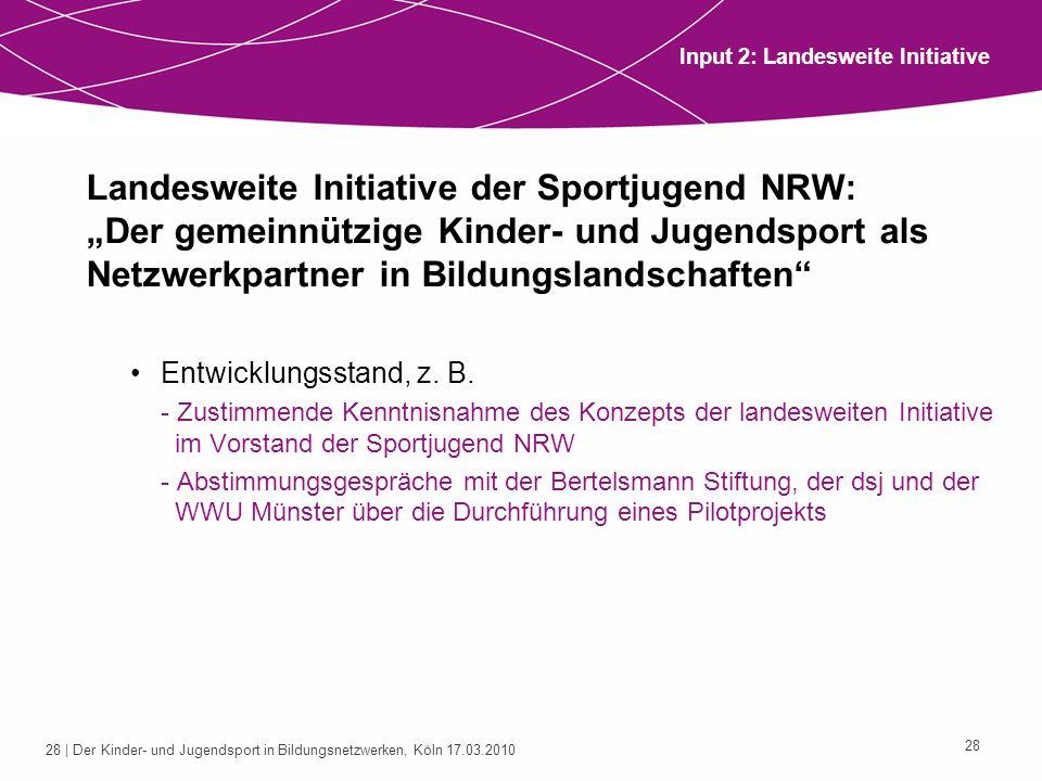 28 | Der Kinder- und Jugendsport in Bildungsnetzwerken, Köln 17.03.2010 28 Landesweite Initiative der Sportjugend NRW: Der gemeinnützige Kinder- und J