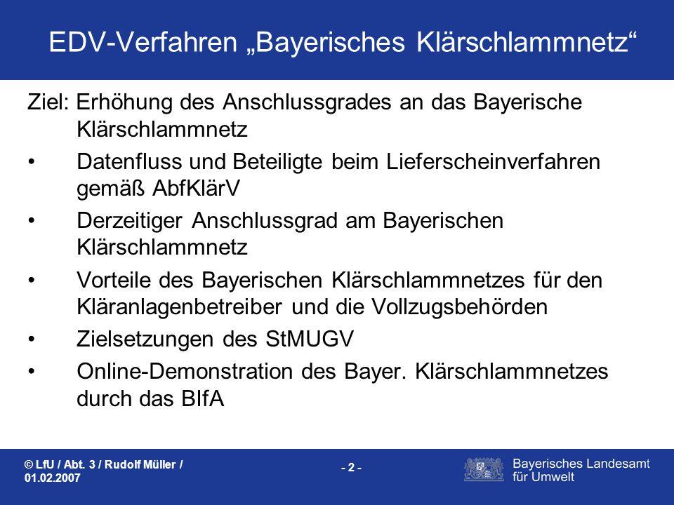 © LfU / Abt. 3 / Rudolf Müller / 01.02.2007 - 2 - EDV-Verfahren Bayerisches Klärschlammnetz Ziel: Erhöhung des Anschlussgrades an das Bayerische Klärs