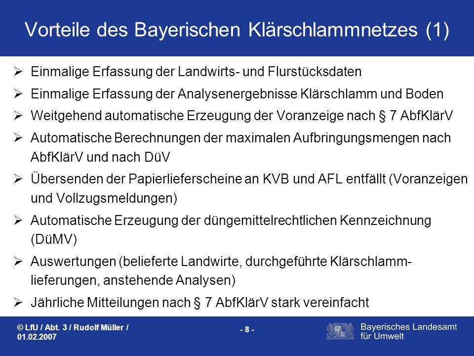 © LfU / Abt. 3 / Rudolf Müller / 01.02.2007 - 8 - Vorteile des Bayerischen Klärschlammnetzes (1) Einmalige Erfassung der Landwirts- und Flurstücksdate