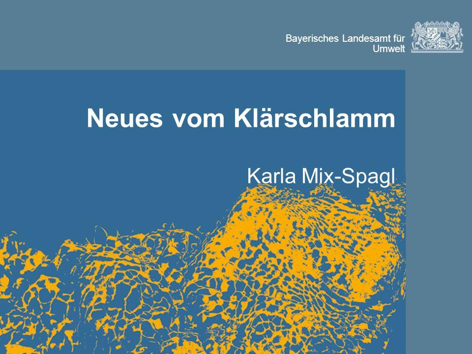 Bayerisches Landesamt für Umwelt Neues vom Klärschlamm Karla Mix-Spagl