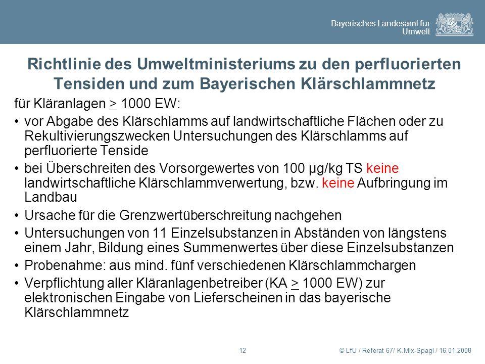 Bayerisches Landesamt für Umwelt © LfU / Referat 67/ K.Mix-Spagl / 16.01.200812 Richtlinie des Umweltministeriums zu den perfluorierten Tensiden und z