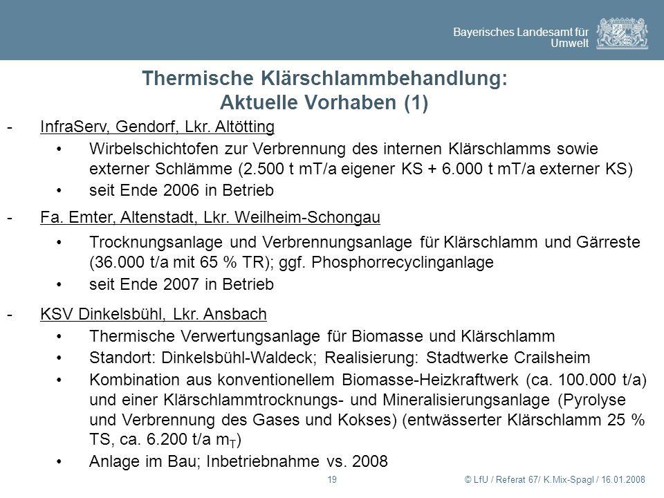 Bayerisches Landesamt für Umwelt © LfU / Referat 67/ K.Mix-Spagl / 16.01.200819 Thermische Klärschlammbehandlung: Aktuelle Vorhaben (1) -InfraServ, Ge