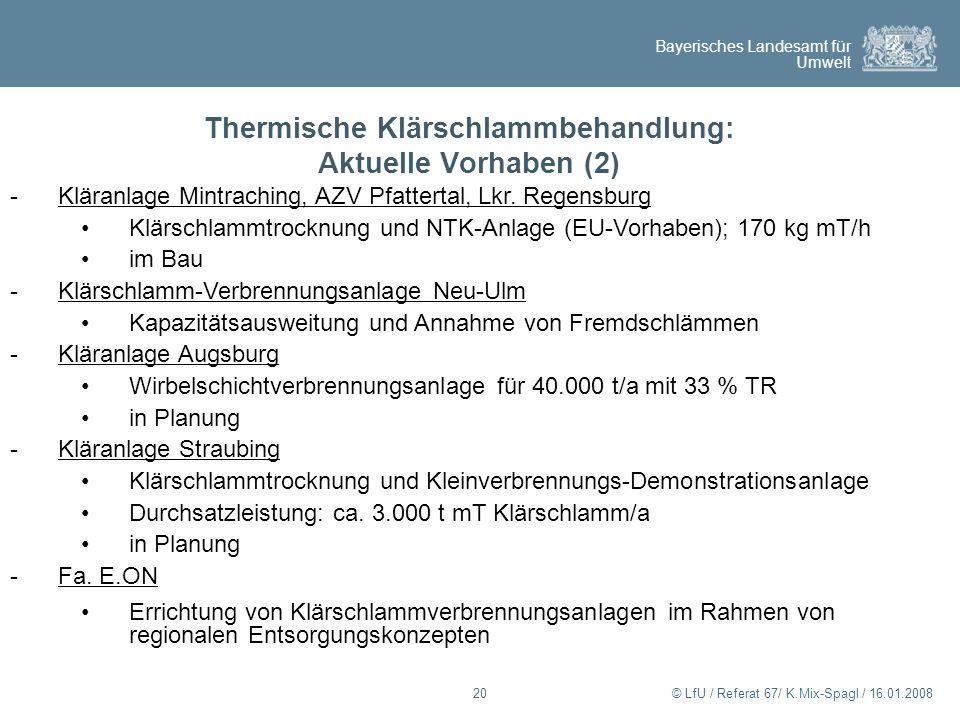 Bayerisches Landesamt für Umwelt © LfU / Referat 67/ K.Mix-Spagl / 16.01.200820 Thermische Klärschlammbehandlung: Aktuelle Vorhaben (2) -Kläranlage Mi