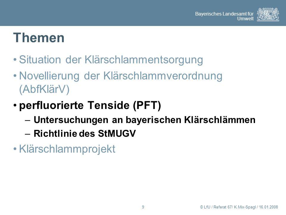 Bayerisches Landesamt für Umwelt © LfU / Referat 67/ K.Mix-Spagl / 16.01.200810 Perfluorierte Chemikalien (PFC) - Perfluorierte Tenside (PFT) schmutz-, fett-, öl- und wasserabweisend PFOS: hohe thermische und chemische Stabilität, biologisch kaum abbaubar einige PFT in Tierversuchen kanzerogenes Potential Einsatz u.a.