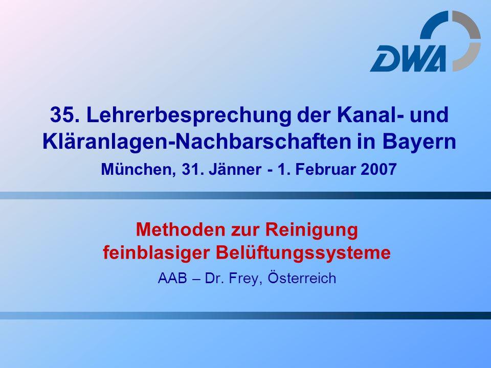 35. Lehrerbesprechung der Kanal- und Kläranlagen-Nachbarschaften in Bayern München, 31. Jänner - 1. Februar 2007 Methoden zur Reinigung feinblasiger B