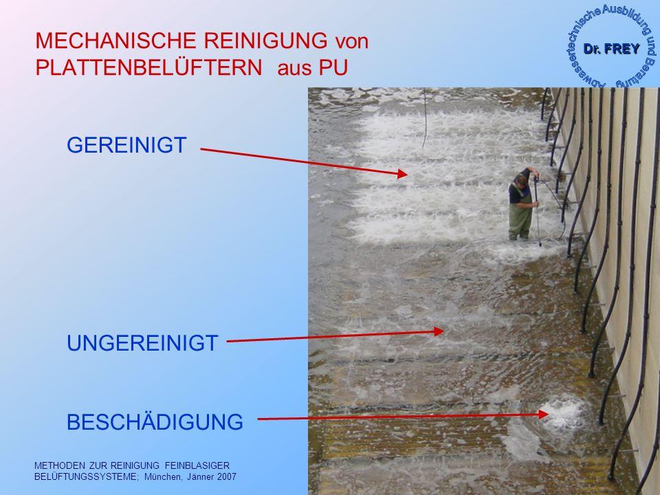 Dr. FREY aab.frey@aon.at METHODEN ZUR REINIGUNG FEINBLASIGER BELÜFTUNGSSYSTEME; München, Jänner 2007 15/40 MECHANISCHE REINIGUNG von PLATTENBELÜFTERN