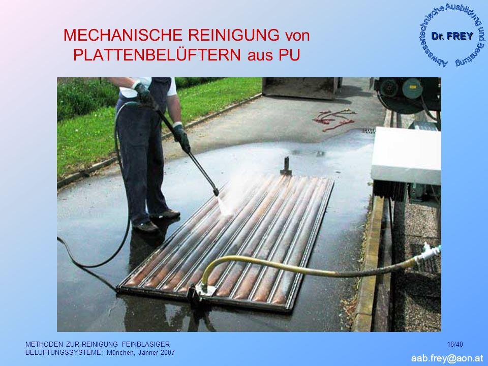 Dr. FREY aab.frey@aon.at METHODEN ZUR REINIGUNG FEINBLASIGER BELÜFTUNGSSYSTEME; München, Jänner 2007 16/40 MECHANISCHE REINIGUNG von PLATTENBELÜFTERN