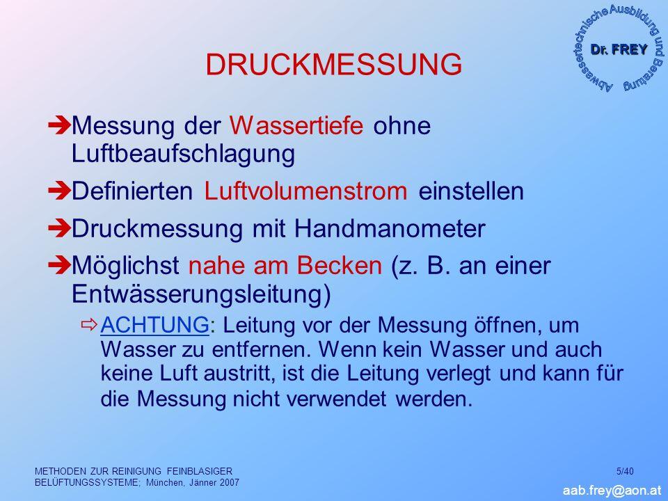 Dr. FREY aab.frey@aon.at METHODEN ZUR REINIGUNG FEINBLASIGER BELÜFTUNGSSYSTEME; München, Jänner 2007 5/40 DRUCKMESSUNG Messung der Wassertiefe ohne Lu