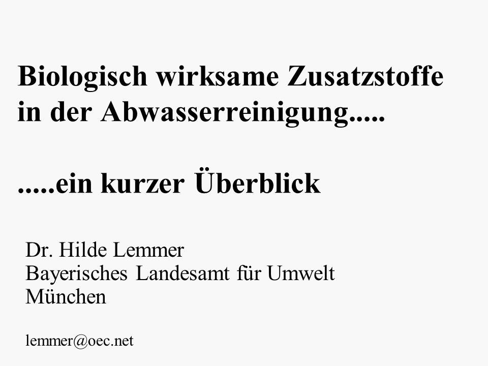 Biologisch wirksame Zusatzstoffe in der Abwasserreinigung..........ein kurzer Überblick Dr. Hilde Lemmer Bayerisches Landesamt für Umwelt München lemm