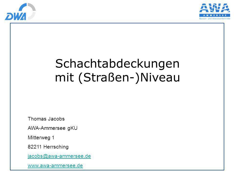 Schachtabdeckungen mit (Straßen-)Niveau Thomas Jacobs AWA-Ammersee gKU Mitterweg 1 82211 Herrsching jacobs@awa-ammersee.de www.awa-ammersee.de