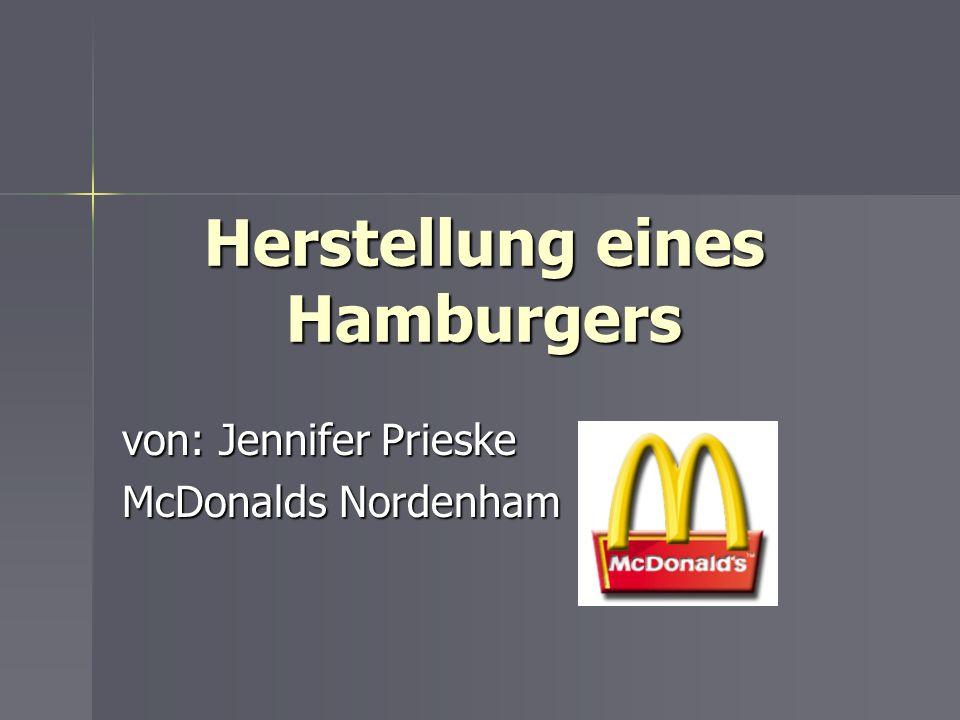 Herstellung eines Hamburgers von: Jennifer Prieske McDonalds Nordenham