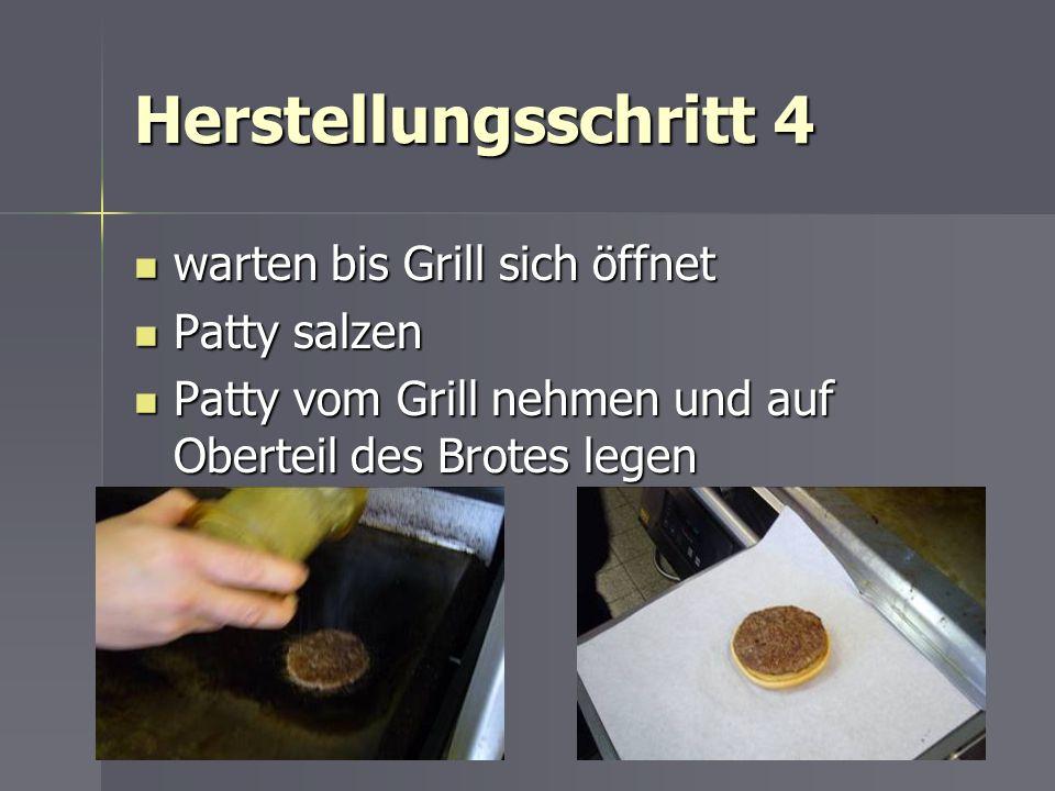 Herstellungsschritt 4 warten bis Grill sich öffnet warten bis Grill sich öffnet Patty salzen Patty salzen Patty vom Grill nehmen und auf Oberteil des