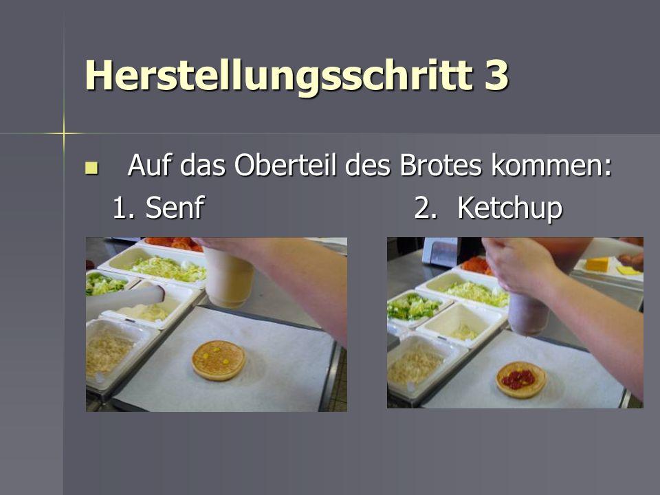 Herstellungsschritt 3 Auf das Oberteil des Brotes kommen: Auf das Oberteil des Brotes kommen: 1. Senf2. Ketchup 1. Senf2. Ketchup