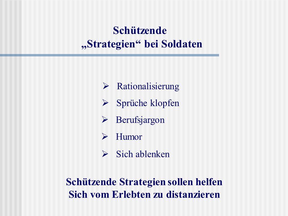 Schützende Strategien bei Soldaten Sprüche klopfen Berufsjargon Sich ablenken Rationalisierung Humor Schützende Strategien sollen helfen Sich vom Erle