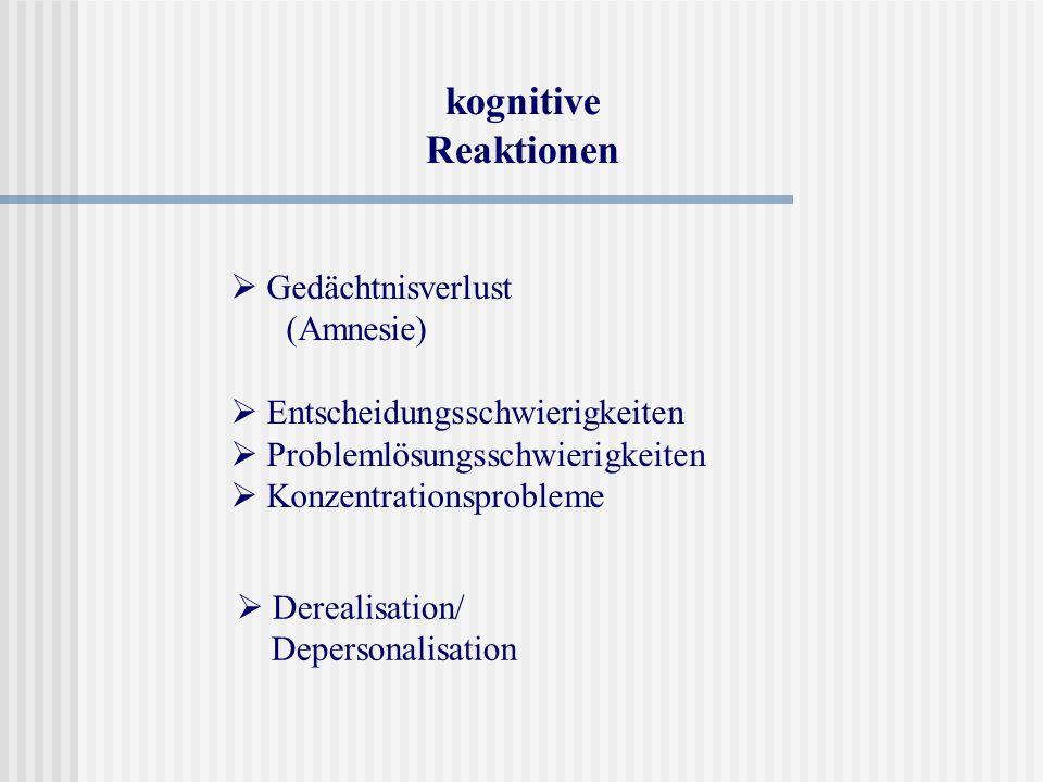 kognitive Reaktionen Gedächtnisverlust (Amnesie) Entscheidungsschwierigkeiten Problemlösungsschwierigkeiten Konzentrationsprobleme Derealisation/ Depe