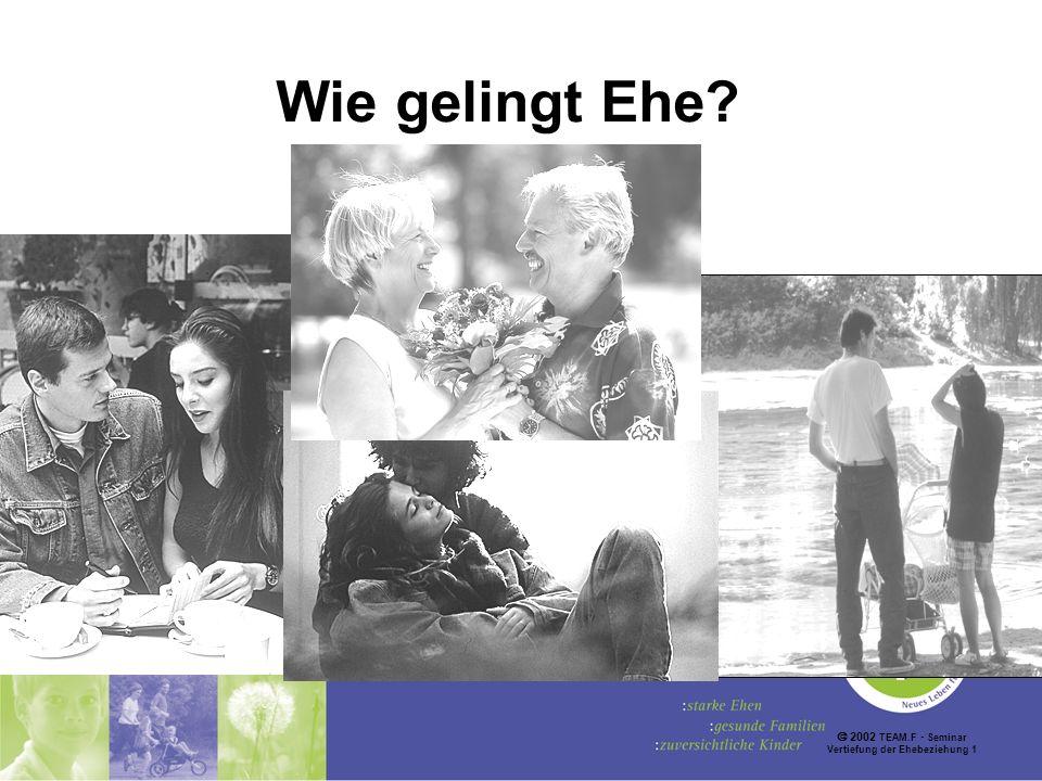 2002 TEAM.F Seminar Vertiefung der Ehebeziehung 1 Wie gelingt Ehe?