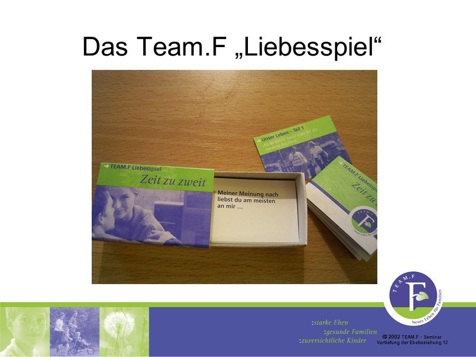 2002 TEAM.F Seminar Vertiefung der Ehebeziehung 12 Das Team.F Liebesspiel