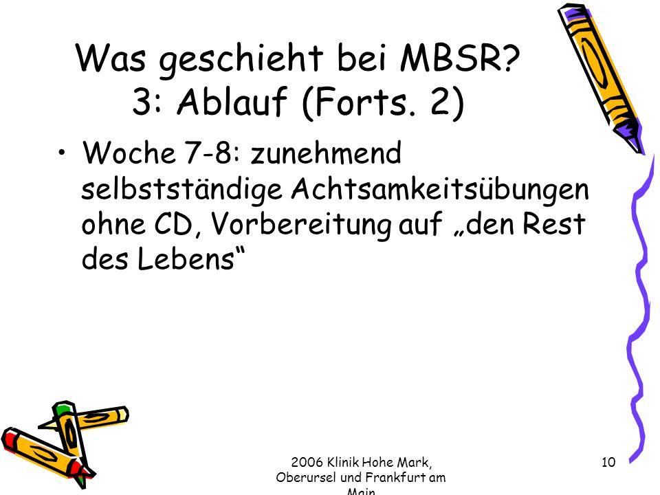 2006 Klinik Hohe Mark, Oberursel und Frankfurt am Main 10 Was geschieht bei MBSR.