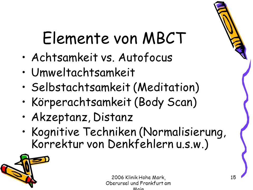 2006 Klinik Hohe Mark, Oberursel und Frankfurt am Main 15 Elemente von MBCT Achtsamkeit vs.