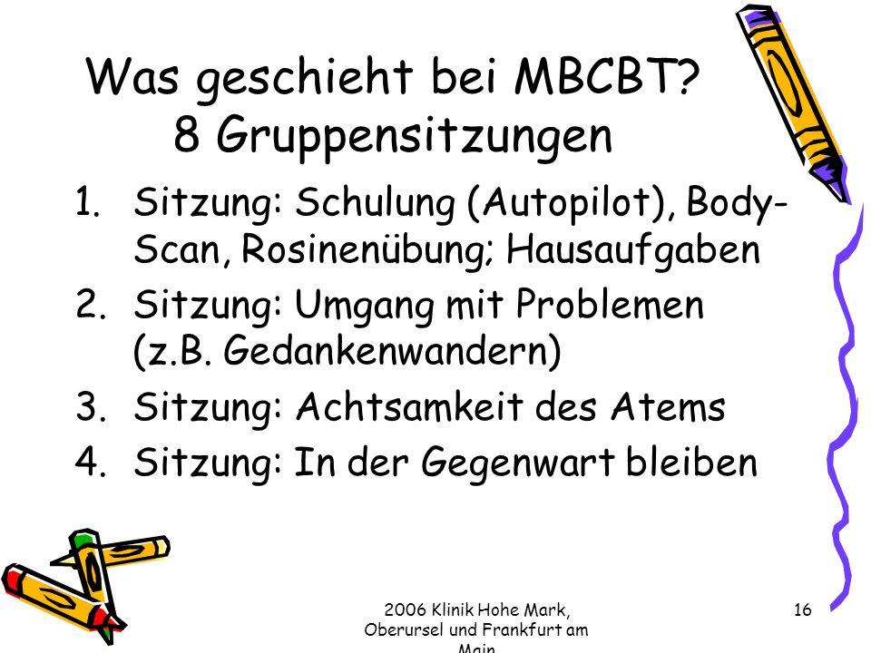 2006 Klinik Hohe Mark, Oberursel und Frankfurt am Main 16 Was geschieht bei MBCBT.