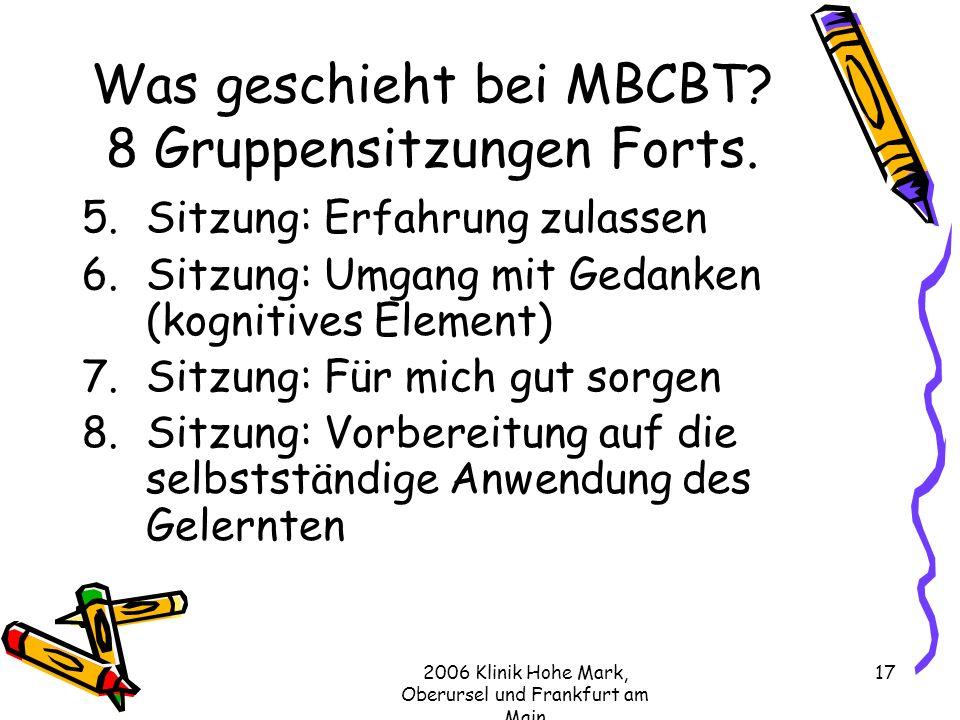 2006 Klinik Hohe Mark, Oberursel und Frankfurt am Main 17 Was geschieht bei MBCBT.