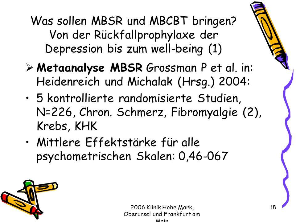 2006 Klinik Hohe Mark, Oberursel und Frankfurt am Main 18 Was sollen MBSR und MBCBT bringen.