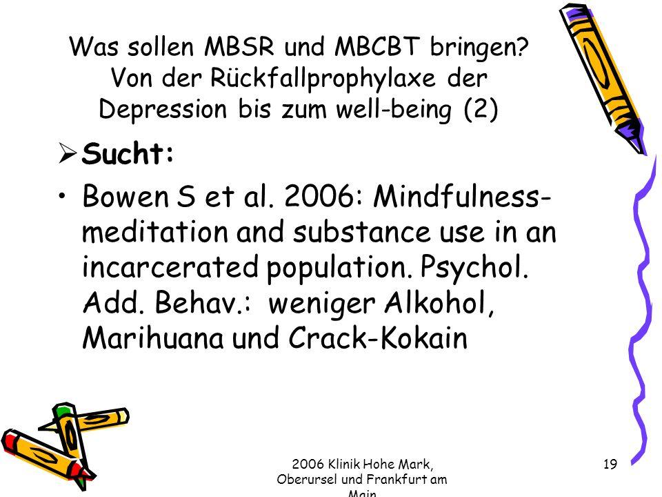2006 Klinik Hohe Mark, Oberursel und Frankfurt am Main 19 Was sollen MBSR und MBCBT bringen.