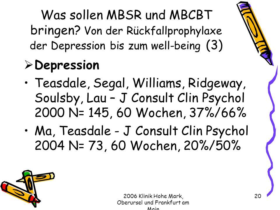 2006 Klinik Hohe Mark, Oberursel und Frankfurt am Main 20 Was sollen MBSR und MBCBT bringen.