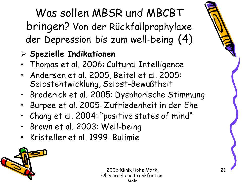 2006 Klinik Hohe Mark, Oberursel und Frankfurt am Main 21 Was sollen MBSR und MBCBT bringen.