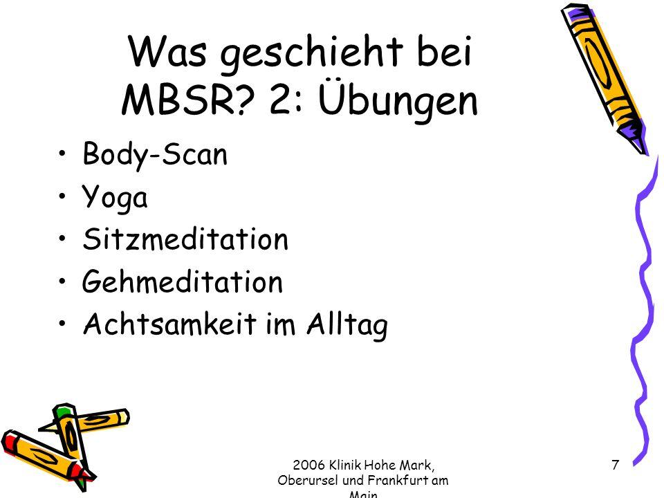 2006 Klinik Hohe Mark, Oberursel und Frankfurt am Main 7 Was geschieht bei MBSR.