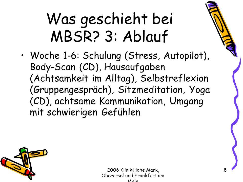 2006 Klinik Hohe Mark, Oberursel und Frankfurt am Main 8 Was geschieht bei MBSR.