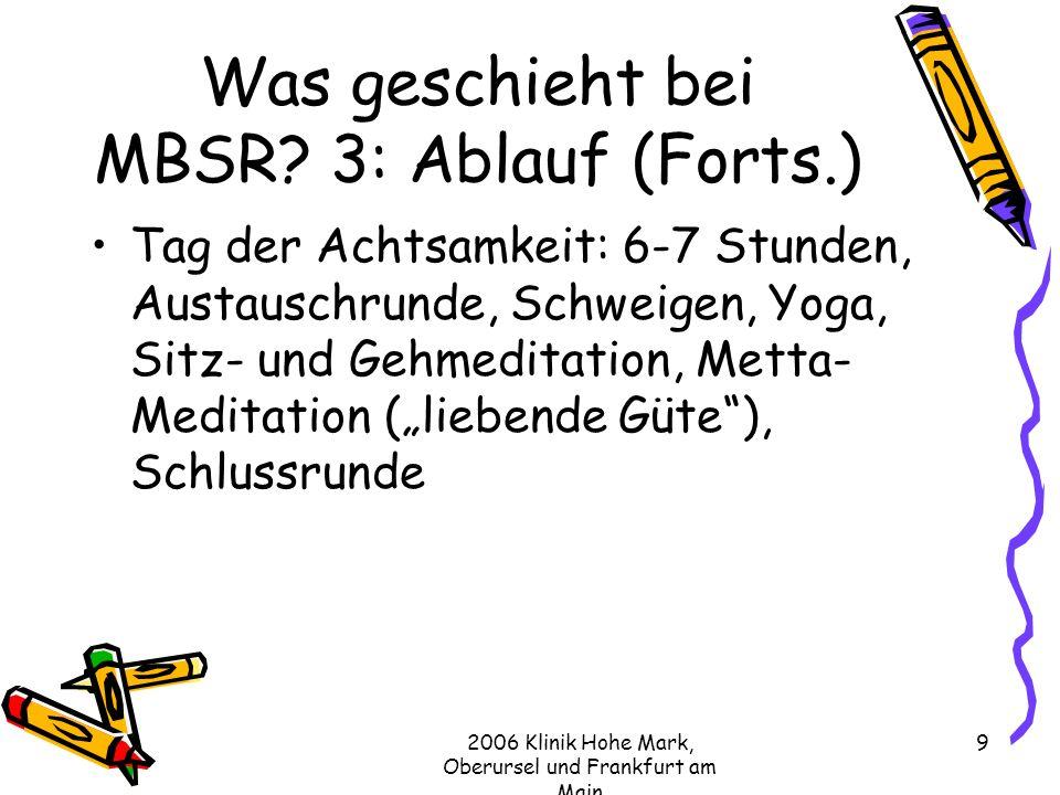2006 Klinik Hohe Mark, Oberursel und Frankfurt am Main 9 Was geschieht bei MBSR.