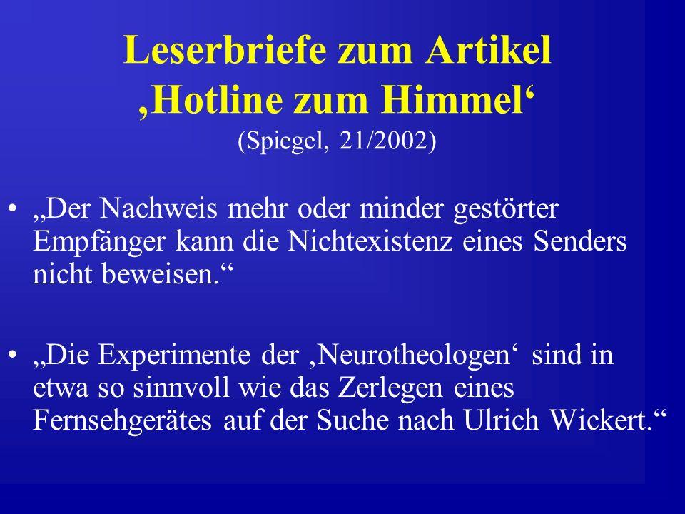 Leserbriefe zum Artikel Hotline zum Himmel (Spiegel, 21/2002) Der Nachweis mehr oder minder gestörter Empfänger kann die Nichtexistenz eines Senders nicht beweisen.